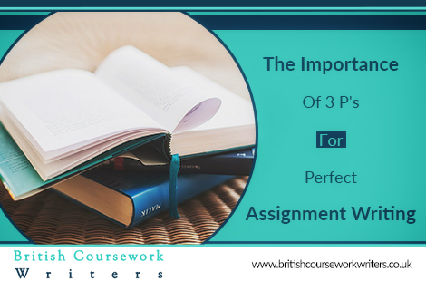 The Importance of 3 P's For Perfect Assignment Writing