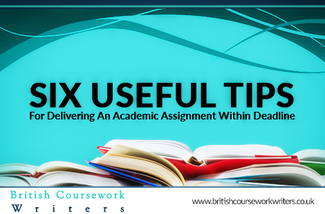 Six Useful Tips For Delivering An Academic Assignment Within Deadline