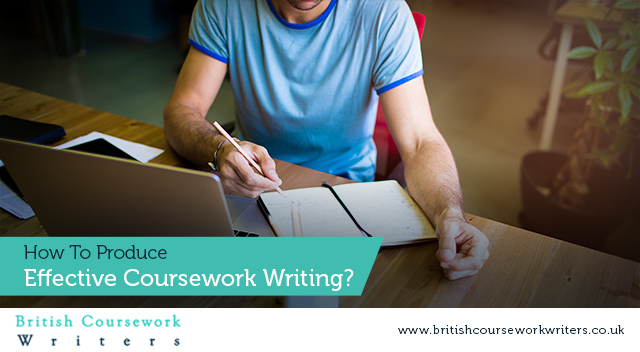 How To Produce Effective Coursework Writing?